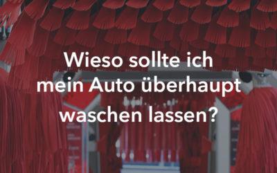 Wieso sollte ich mein Auto überhaupt waschen lassen?